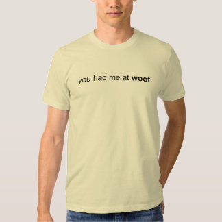 You Had Me At WOOF T Shirt