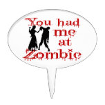 You Had Me At Zombie Cake Topper