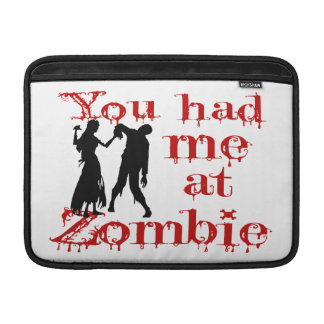 You Had Me At Zombie MacBook Air Sleeve