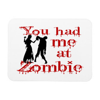You Had Me At Zombie Vinyl Magnet
