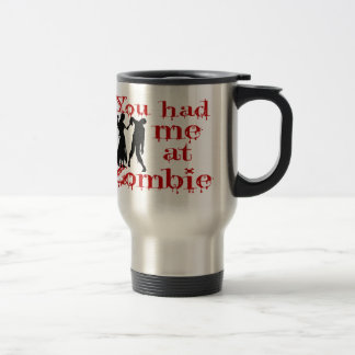 You Had Me At Zombie Travel Mug
