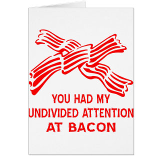 You Had My Undivided Attention At Bacon Card