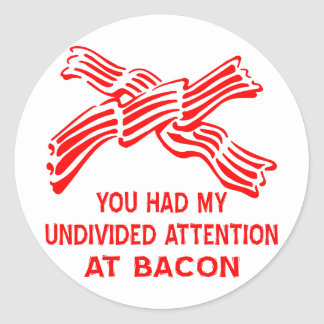 You Had My Undivided Attention At Bacon Classic Round Sticker