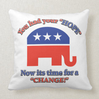 You had your Hope Its Time For Change Throw Pillow