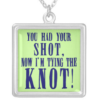 You Had Your Shot I'm Tying the Knot Necklace