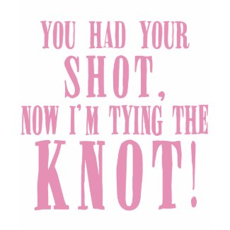 You Had Your Shot now I'm Tying the Knot t shirt