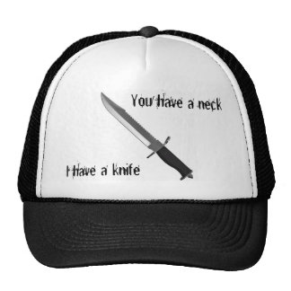 You have a neck, I have a knife Trucker Hat