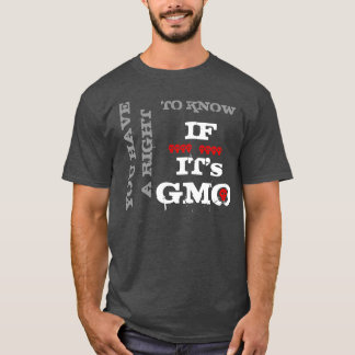 You Have A Right To Know If It's GMO T-Shirt