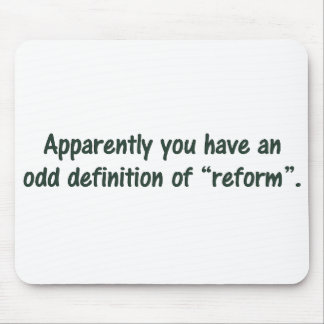 You have a strange definition of reform mouse pad