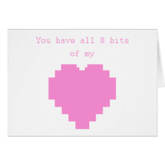 You have all 8 bits of my Heart Cards