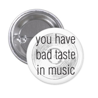 you have bad taste in music button