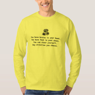 You have brains in your head.--TShirt T-Shirt