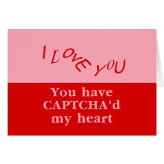 You Have Captcha'd My Heart Greeting Card