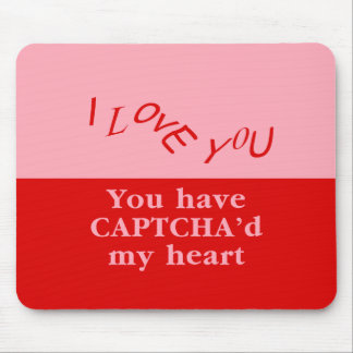 You Have Captcha'd My Heart Mouse Pad