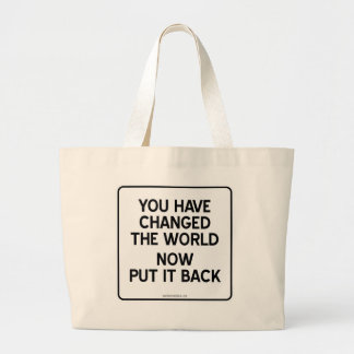 YOU HAVE CHANGED THE WORLD NOW PUT IT BACK TOTE BAGS