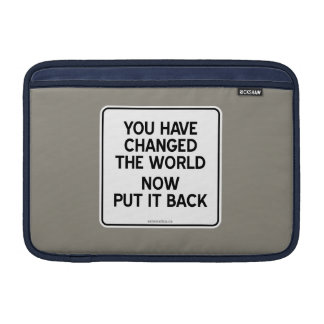 YOU HAVE CHANGED THE WORLD NOW PUT IT BACK SLEEVE FOR MacBook AIR