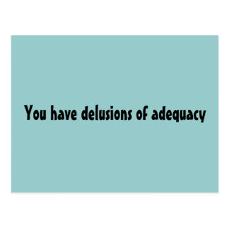 You have delusions of adequacy postcard