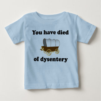 You Have Died of Dysentery Baby T-Shirt
