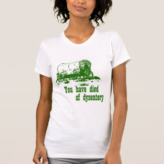 You have died of dysentery Oregon Trail T Shirt