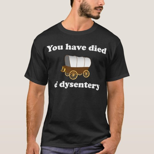 You Have Died of Dysentery T-Shirt
