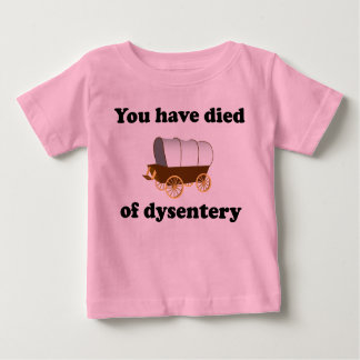 You Have Died of Dysentery T-shirts
