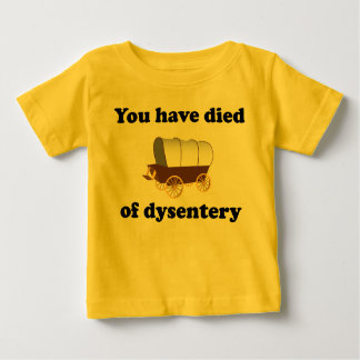 You Have Died of Dysentery Infant T-shirt
