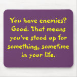 You have enemies? motivational mouse pad