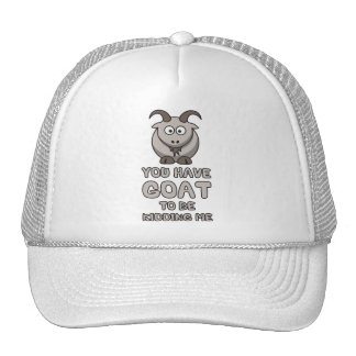 You Have Goat To Be Kidding Me Trucker Hat