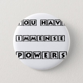 you have  immense powers pinback button