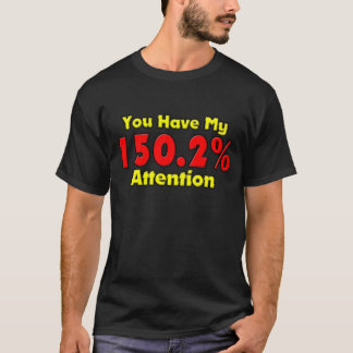 You Have My 150.2% Attention T-Shirt