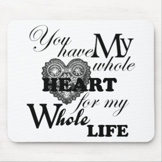 You Have My Whole Heart For My Whole Life Mouse Pad