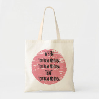 You Have No Idea - For the Clueless Know It All Budget Tote Bag