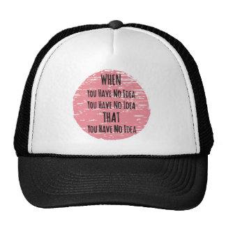 You Have No Idea - For the Clueless Know It All Trucker Hat