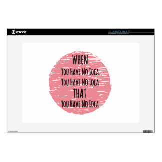 You Have No Idea - For the Clueless Know It All Laptop Skins