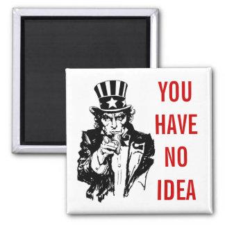 You Have No Idea uncle sam Fridge Magnet