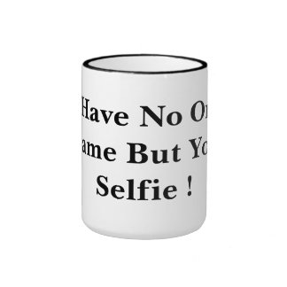 You Have No One To Blame But Your Selfie ! Ringer Coffee Mug