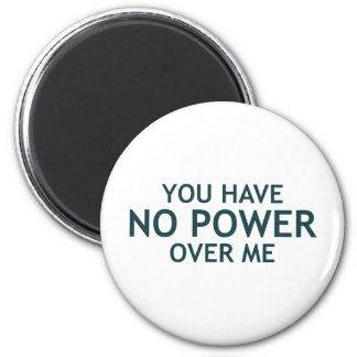 You Have No Power Over Me 2 Inch Round Magnet