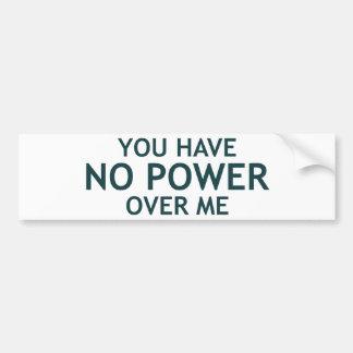 You Have No Power Over Me Car Bumper Sticker