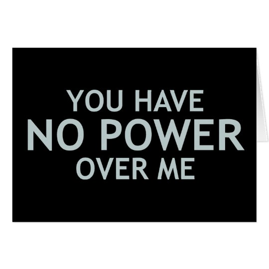 You Have No Power Over Me Card