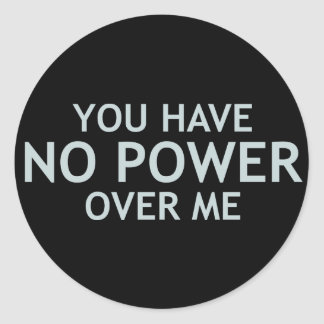 You Have No Power Over Me Classic Round Sticker