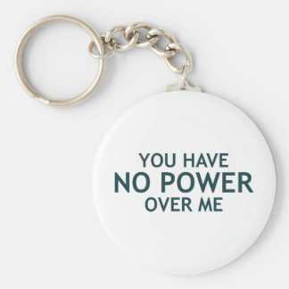 You Have No Power Over Me Keychain