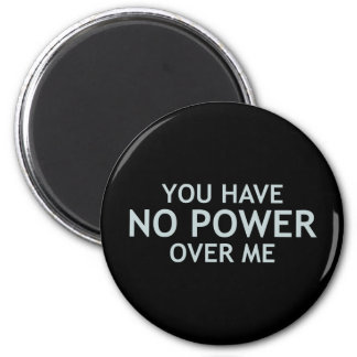 You Have No Power Over Me Magnet