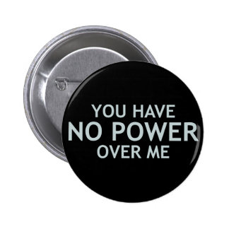 You Have No Power Over Me Pinback Button