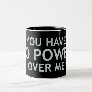 You Have No Power Over Me Two-Tone Coffee Mug