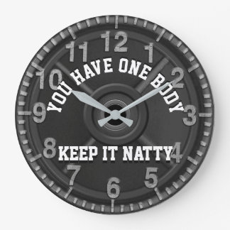 You have one body, keep it Natty. Large Clock