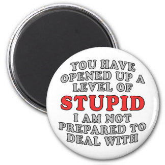 You Have Opened Up A Level Of Stupid Refrigerator Magnet