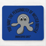 You have the personality of melted butter mouse pad