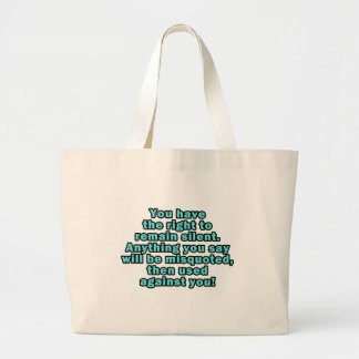You have the right to remain silent bag