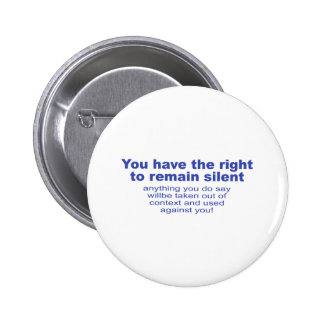 You have the right to remain silent pinback buttons
