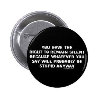 You have the right to remain silent funny spoof pinback button